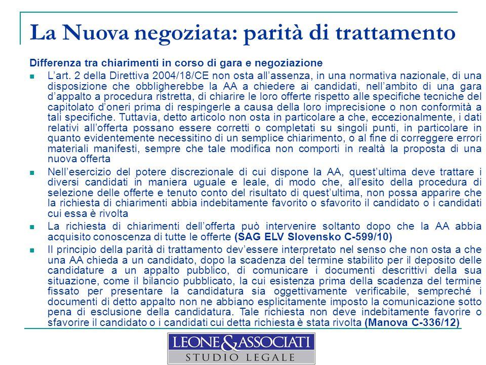 La Nuova negoziata: p arità di trattamento Differenza tra chiarimenti in corso di gara e negoziazione L'art. 2 della Direttiva 2004/18/CE non osta all
