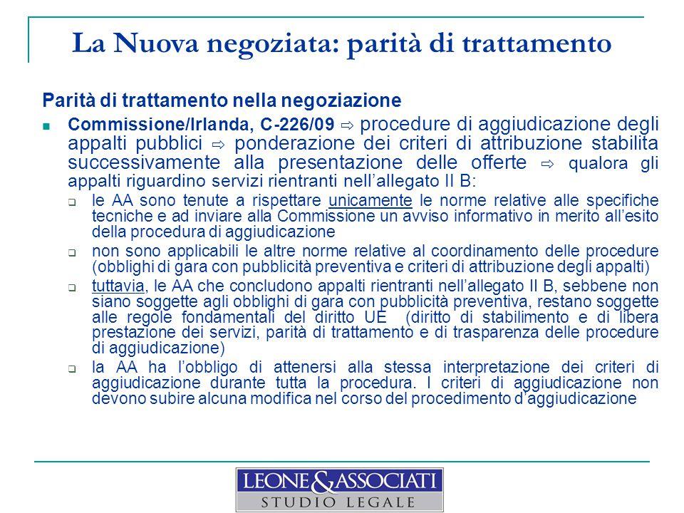 La Nuova negoziata: parità di trattamento Parità di trattamento nella negoziazione Commissione/Irlanda, C ‑ 226/09 ⇨ procedure di aggiudicazione degli