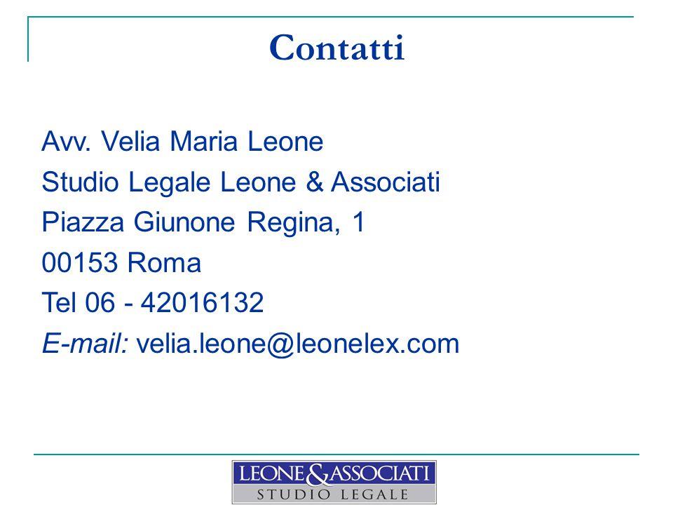 Contatti Avv. Velia Maria Leone Studio Legale Leone & Associati Piazza Giunone Regina, 1 00153 Roma Tel 06 - 42016132 E-mail: velia.leone@leonelex.com