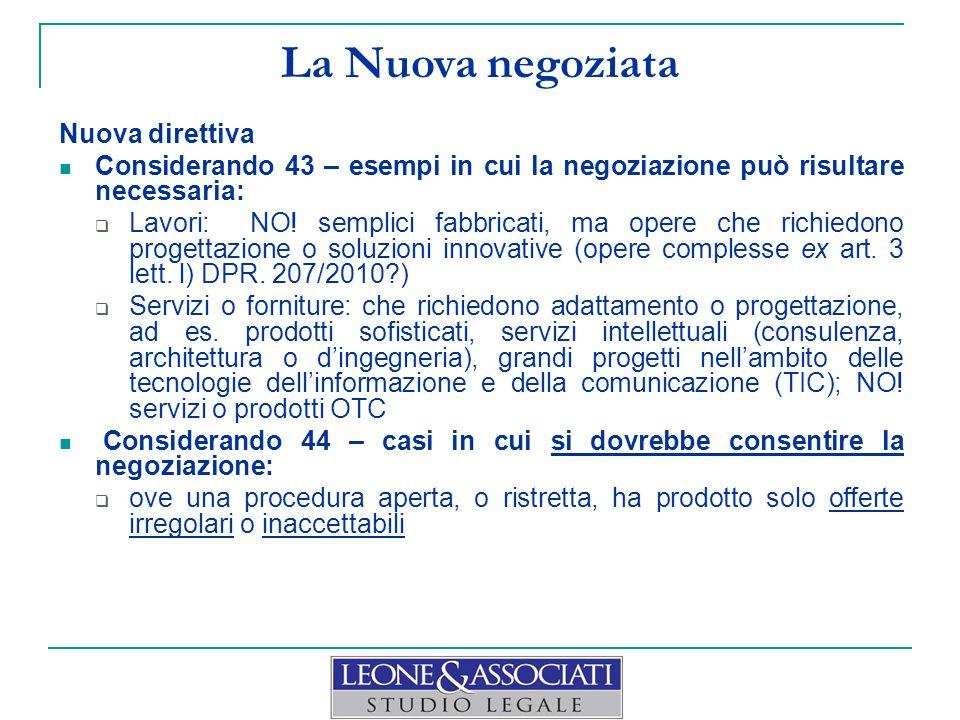 La Nuova negoziata Nuova direttiva Considerando 43 – esempi in cui la negoziazione può risultare necessaria:  Lavori: NO! semplici fabbricati, ma ope