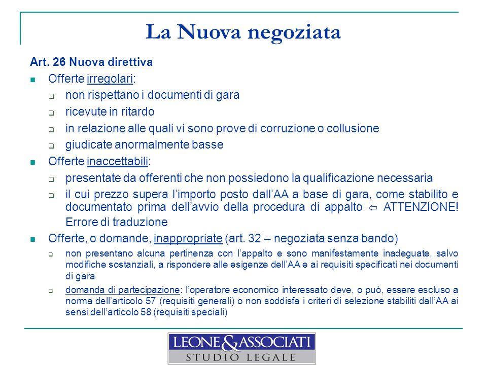 La Nuova negoziata Art. 26 Nuova direttiva Offerte irregolari:  non rispettano i documenti di gara  ricevute in ritardo  in relazione alle quali vi