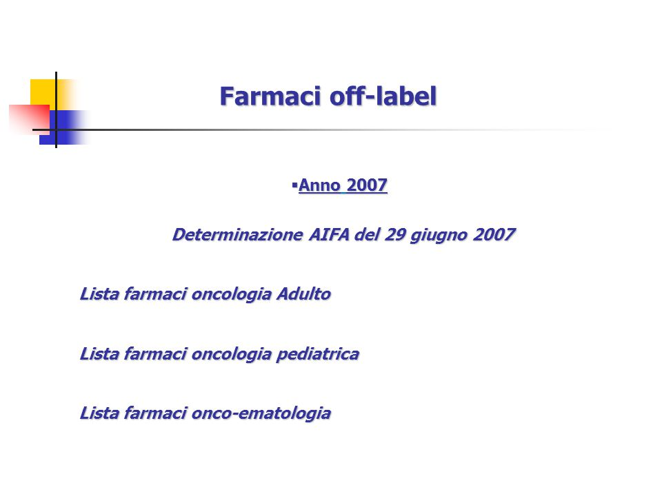 Farmaci off-label  Anno 2007 Determinazione AIFA del 29 giugno 2007 Lista farmaci oncologia Adulto Lista farmaci oncologia pediatrica Lista farmaci onco-ematologia