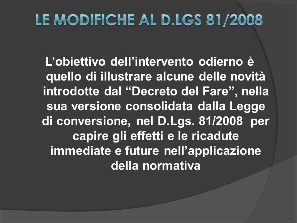 6 L'obiettivo dell'intervento odierno è quello di illustrare alcune delle novità introdotte dal Decreto del Fare , nella sua versione consolidata dalla Legge di conversione, nel D.Lgs.