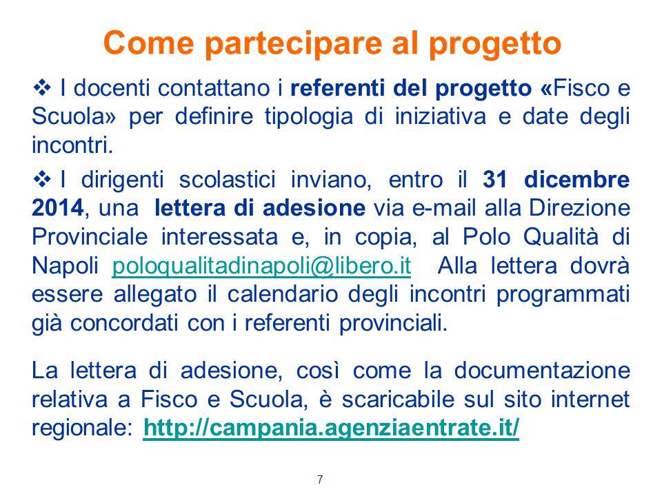 Come partecipare al progetto  I docenti contattano i referenti del progetto «Fisco e Scuola» per definire tipologia di iniziativa e date degli incont