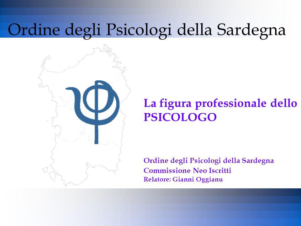 Ordine degli Psicologi della Sardegna La figura professionale dello PSICOLOGO Ordine degli Psicologi della Sardegna Commissione Neo Iscritti Relatore:
