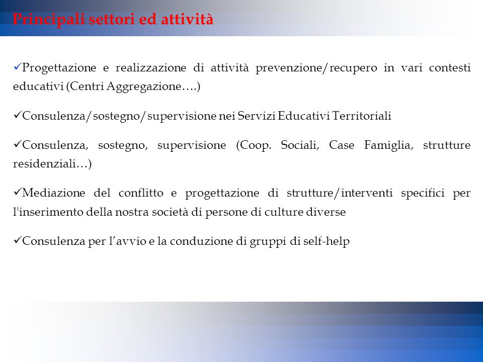 Progettazione e realizzazione di attività prevenzione/recupero in vari contesti educativi (Centri Aggregazione….) Consulenza/sostegno/supervisione nei