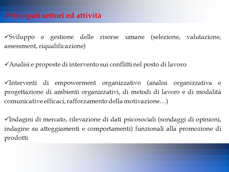 Principali settori ed attività Sviluppo e gestione delle risorse umane (selezione, valutazione, assessment, riqualificazione) Analisi e proposte di in