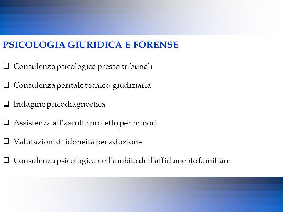 PSICOLOGIA GIURIDICA E FORENSE  Consulenza psicologica presso tribunali  Consulenza peritale tecnico-giudiziaria  Indagine psicodiagnostica  Assis
