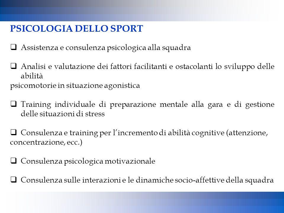 PSICOLOGIA DELLO SPORT  Assistenza e consulenza psicologica alla squadra  Analisi e valutazione dei fattori facilitanti e ostacolanti lo sviluppo de