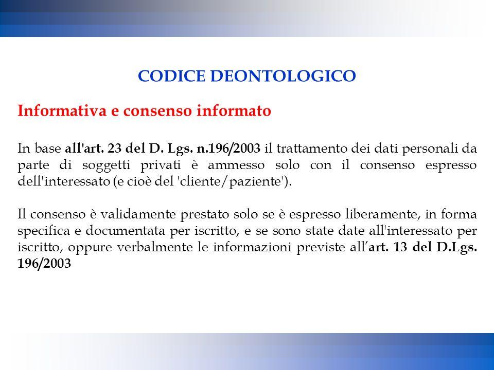 CODICE DEONTOLOGICO Informativa e consenso informato In base all'art. 23 del D. Lgs. n.196/2003 il trattamento dei dati personali da parte di soggetti
