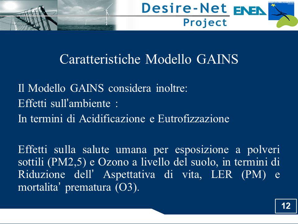 12 Caratteristiche Modello GAINS Il Modello GAINS considera inoltre: Effetti sull ' ambiente : In termini di Acidificazione e Eutrofizzazione Effetti