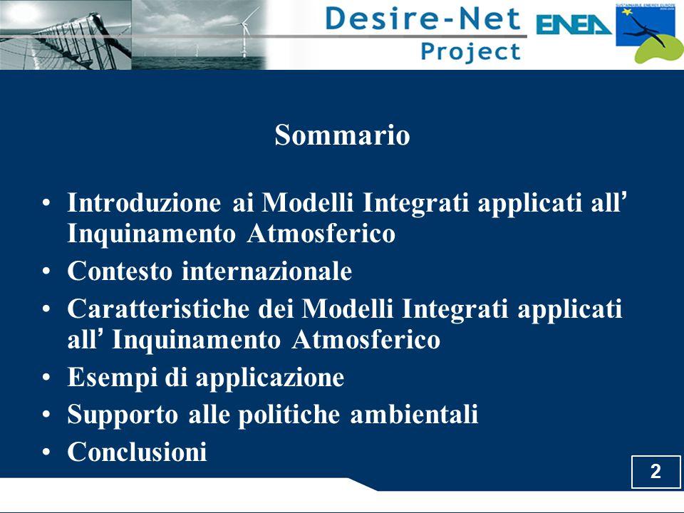 2 Sommario Introduzione ai Modelli Integrati applicati all ' Inquinamento Atmosferico Contesto internazionale Caratteristiche dei Modelli Integrati ap