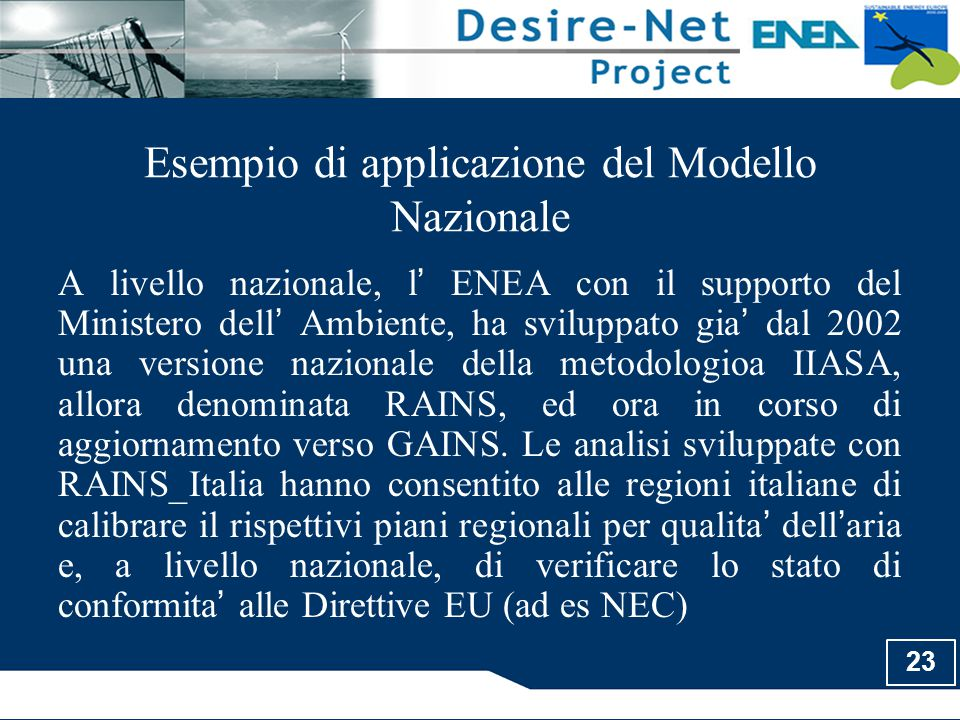 23 Esempio di applicazione del Modello Nazionale A livello nazionale, l ' ENEA con il supporto del Ministero dell ' Ambiente, ha sviluppato gia ' dal