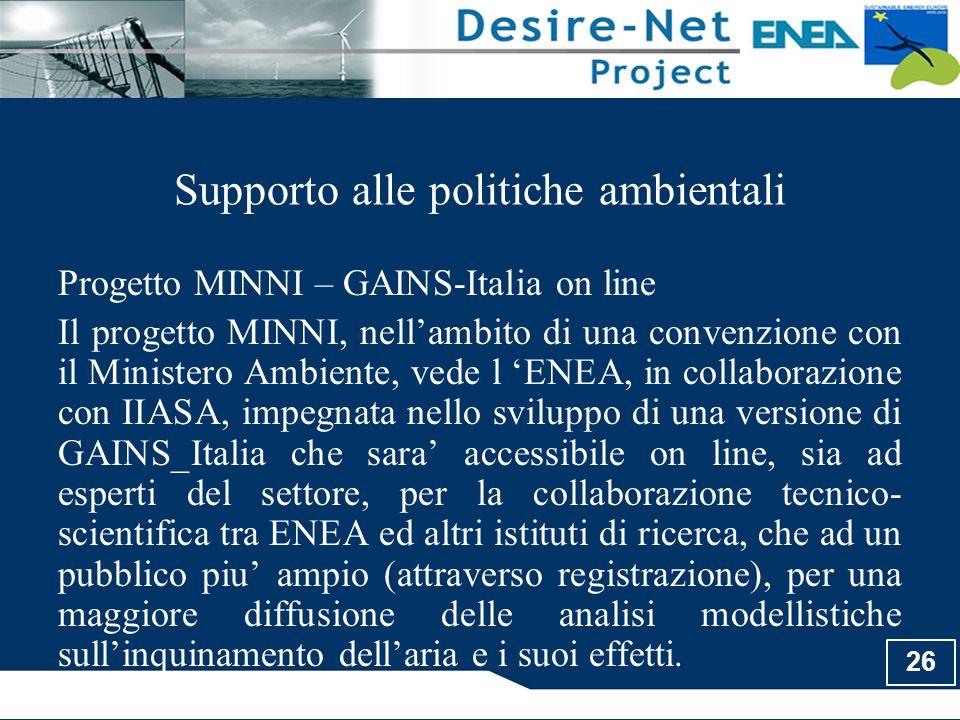 26 Supporto alle politiche ambientali Progetto MINNI – GAINS-Italia on line Il progetto MINNI, nell'ambito di una convenzione con il Ministero Ambient