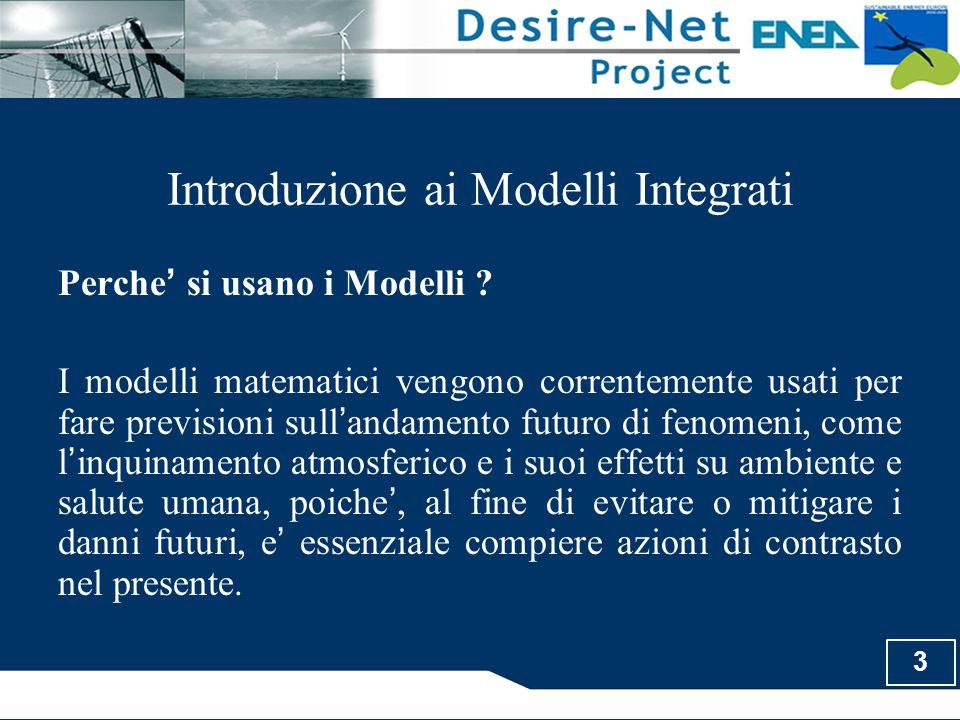 3 Introduzione ai Modelli Integrati Perche ' si usano i Modelli ? I modelli matematici vengono correntemente usati per fare previsioni sull ' andament