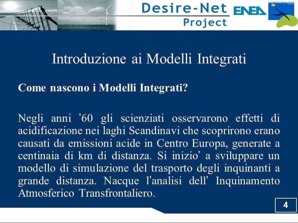 4 Introduzione ai Modelli Integrati Come nascono i Modelli Integrati? Negli anni ' 60 gli scienziati osservarono effetti di acidificazione nei laghi S