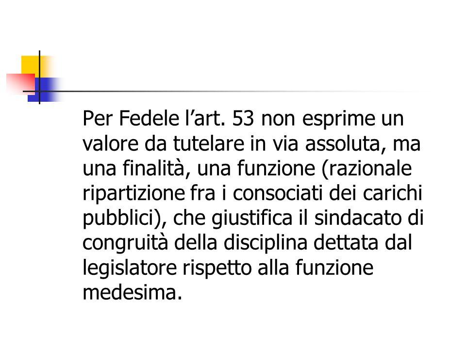 Per Fedele l'art. 53 non esprime un valore da tutelare in via assoluta, ma una finalità, una funzione (razionale ripartizione fra i consociati dei car