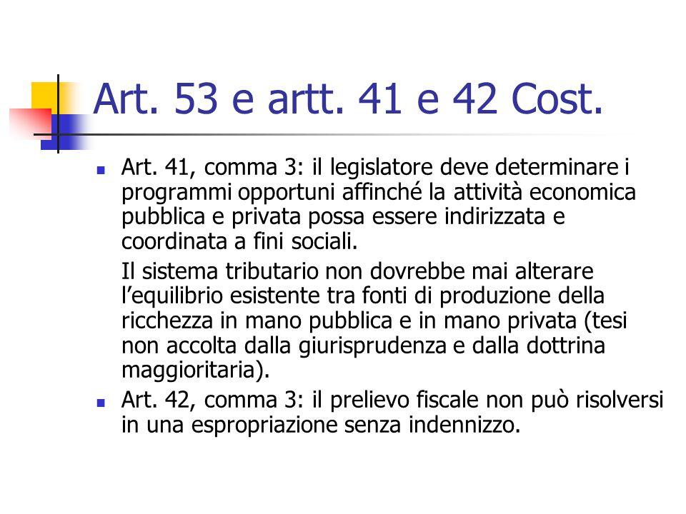 Art. 53 e artt. 41 e 42 Cost. Art. 41, comma 3: il legislatore deve determinare i programmi opportuni affinché la attività economica pubblica e privat