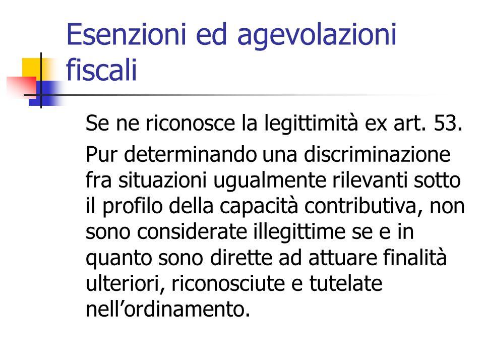Esenzioni ed agevolazioni fiscali Se ne riconosce la legittimità ex art. 53. Pur determinando una discriminazione fra situazioni ugualmente rilevanti