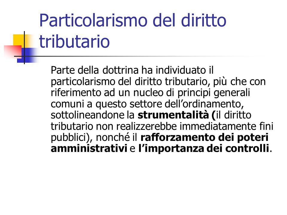 Particolarismo del diritto tributario Parte della dottrina ha individuato il particolarismo del diritto tributario, più che con riferimento ad un nucl