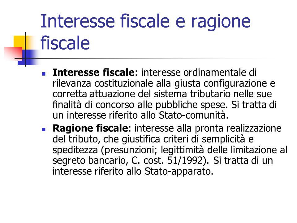Interesse fiscale e ragione fiscale Interesse fiscale: interesse ordinamentale di rilevanza costituzionale alla giusta configurazione e corretta attua