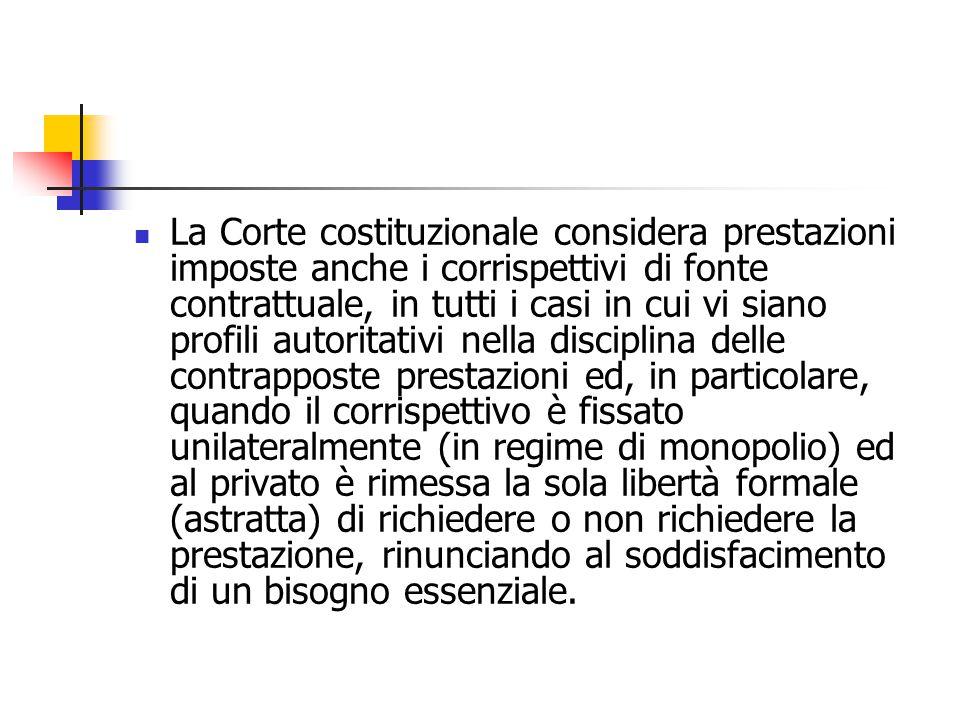 La Corte costituzionale considera prestazioni imposte anche i corrispettivi di fonte contrattuale, in tutti i casi in cui vi siano profili autoritativ