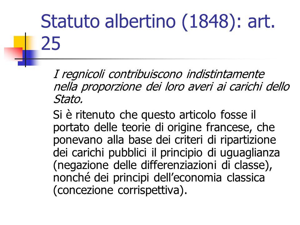 Statuto albertino (1848): art. 25 I regnicoli contribuiscono indistintamente nella proporzione dei loro averi ai carichi dello Stato. Si è ritenuto ch