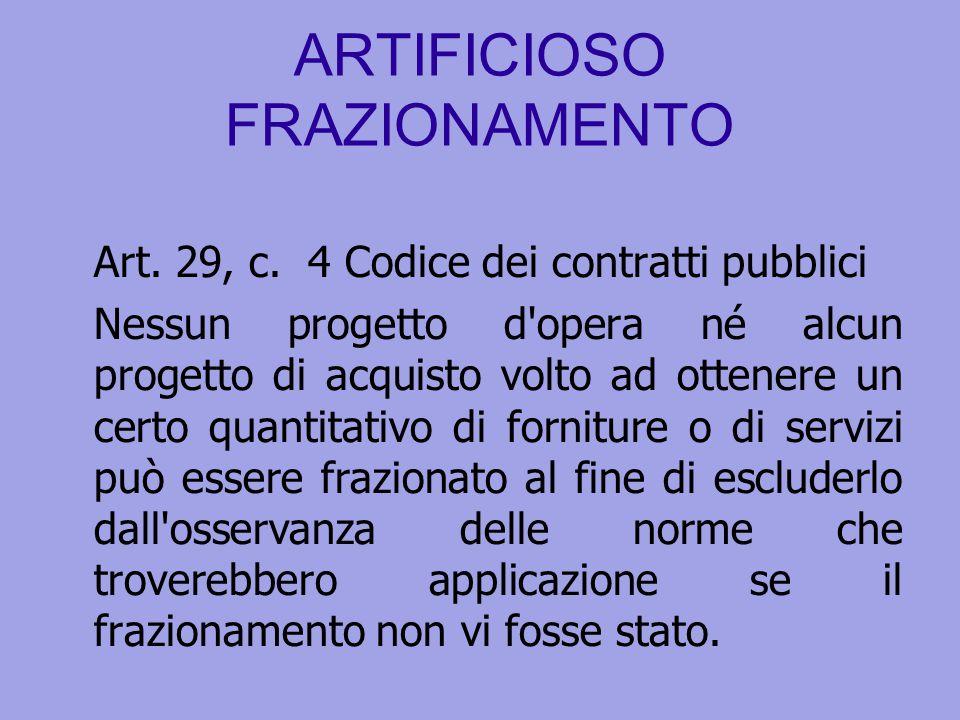 ARTIFICIOSO FRAZIONAMENTO Art. 29, c. 4 Codice dei contratti pubblici Nessun progetto d'opera né alcun progetto di acquisto volto ad ottenere un certo