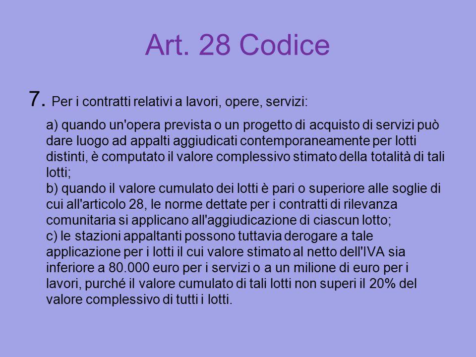 Art. 28 Codice 7. Per i contratti relativi a lavori, opere, servizi: a) quando un'opera prevista o un progetto di acquisto di servizi può dare luogo a
