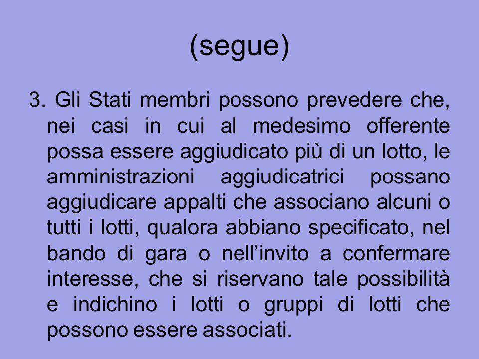 (segue) 3. Gli Stati membri possono prevedere che, nei casi in cui al medesimo offerente possa essere aggiudicato più di un lotto, le amministrazioni