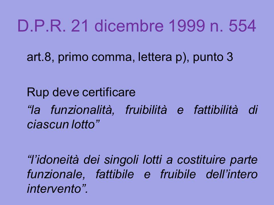 """D.P.R. 21 dicembre 1999 n. 554 art.8, primo comma, lettera p), punto 3 Rup deve certificare """"la funzionalità, fruibilità e fattibilità di ciascun lott"""