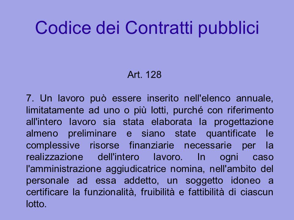 Codice dei Contratti pubblici Art. 128 7. Un lavoro può essere inserito nell'elenco annuale, limitatamente ad uno o più lotti, purché con riferimento
