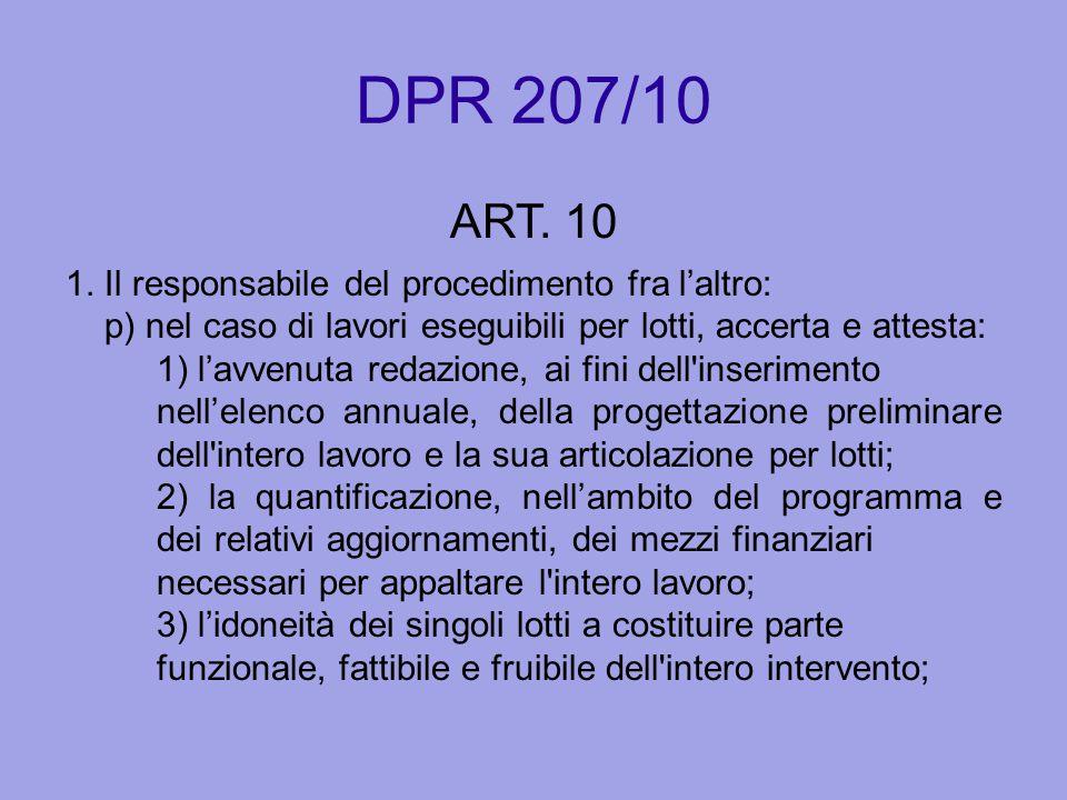 DPR 207/10 ART. 10 1. Il responsabile del procedimento fra l'altro: p) nel caso di lavori eseguibili per lotti, accerta e attesta: 1) l'avvenuta redaz