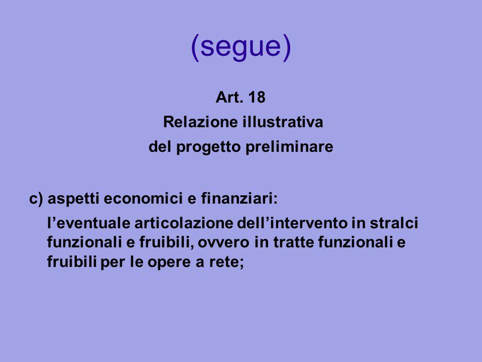 (segue) Art. 18 Relazione illustrativa del progetto preliminare c) aspetti economici e finanziari: l'eventuale articolazione dell'intervento in stralc