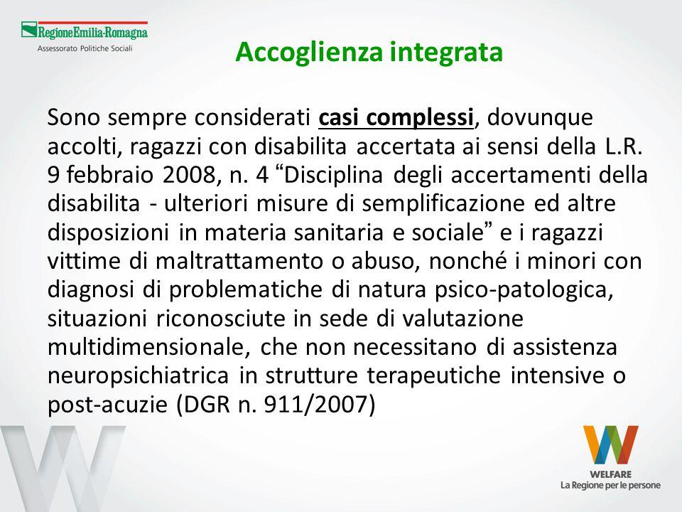 Accoglienza integrata Sono sempre considerati casi complessi, dovunque accolti, ragazzi con disabilita accertata ai sensi della L.R. 9 febbraio 2008,