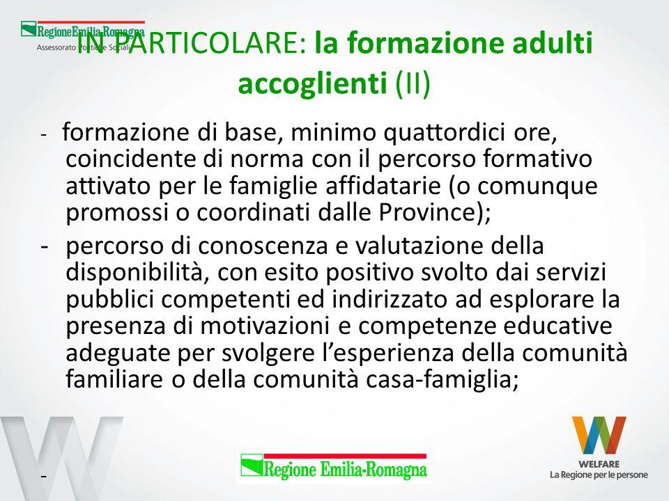 IN PARTICOLARE: la formazione adulti accoglienti (II) - formazione di base, minimo quattordici ore, coincidente di norma con il percorso formativo att