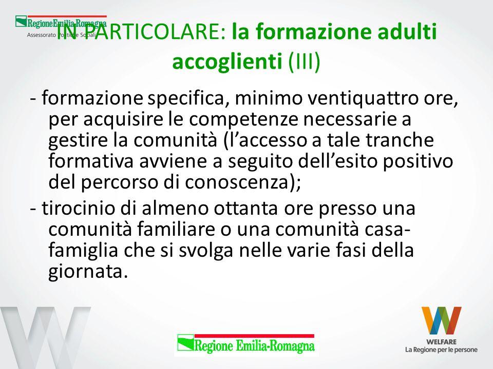 IN PARTICOLARE: la formazione adulti accoglienti (III) - formazione specifica, minimo ventiquattro ore, per acquisire le competenze necessarie a gesti