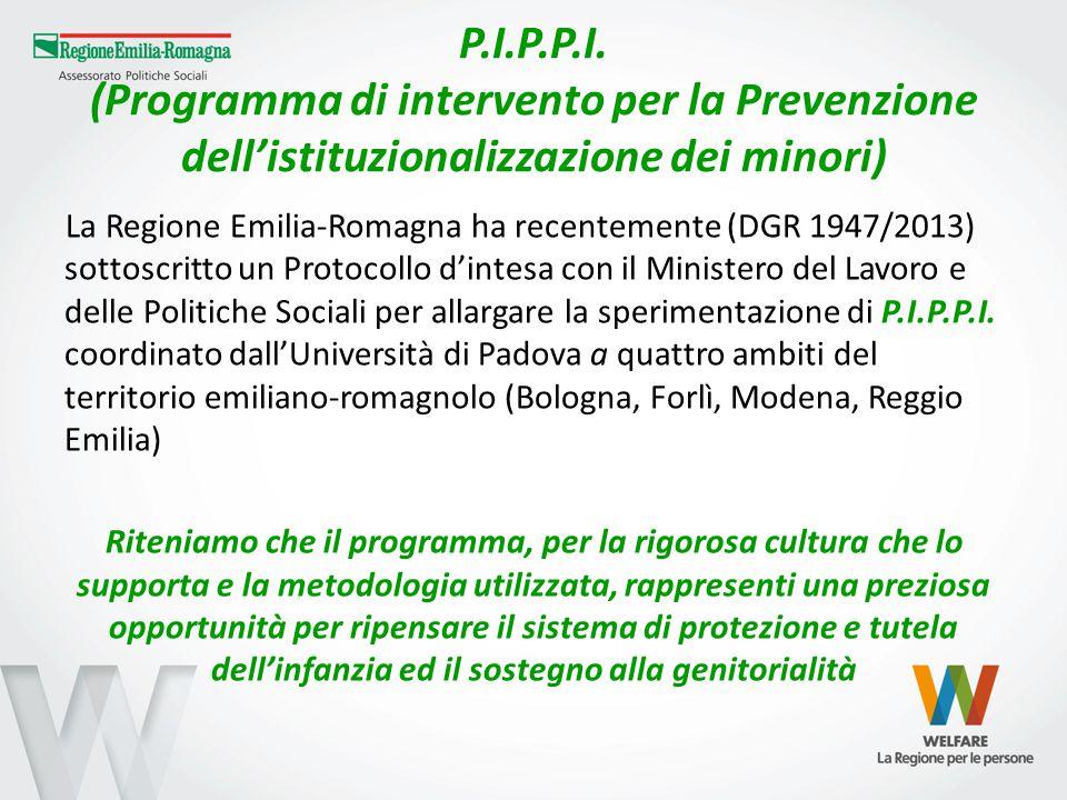 P.I.P.P.I. (Programma di intervento per la Prevenzione dell'istituzionalizzazione dei minori) La Regione Emilia-Romagna ha recentemente (DGR 1947/2013
