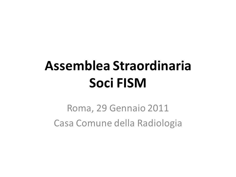 Assemblea Straordinaria Soci FISM Roma, 29 Gennaio 2011 Casa Comune della Radiologia