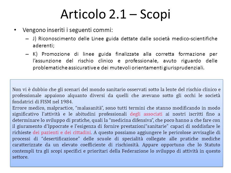 Articolo 2.1 – Scopi Vengono inseriti i seguenti commi: – J) Riconoscimento delle Linee guida dettate dalle società medico-scientifiche aderenti; – K)