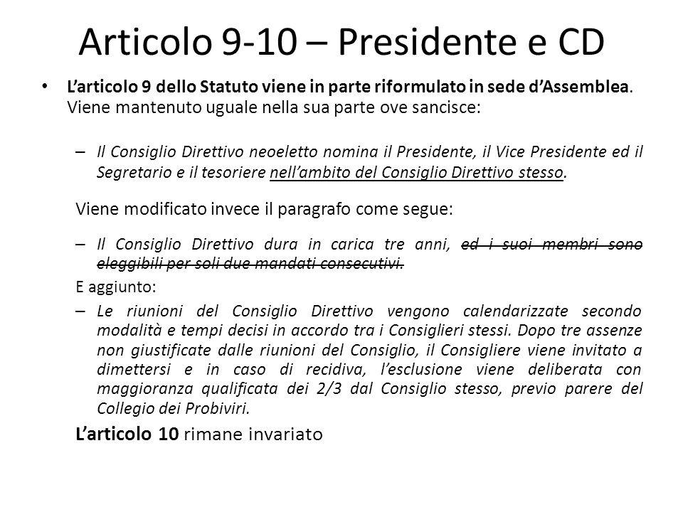 Articolo 9-10 – Presidente e CD L'articolo 9 dello Statuto viene in parte riformulato in sede d'Assemblea. Viene mantenuto uguale nella sua parte ove