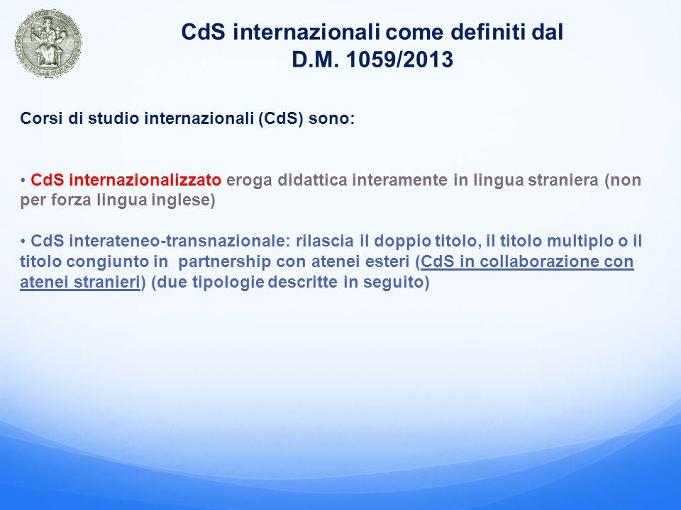 CdS internazionali come definiti dal D.M. 1059/2013 Corsi di studio internazionali (CdS) sono: CdS internazionalizzato eroga didattica interamente in