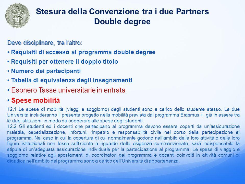 Workflow per l'istituzione di una Double Degree Stesura della Convenzione tra i due Partners Scelta del partner Approvazione in CdL e Consiglio di Dipartimento Trasmissione all'Ufficio Affari Generali Allegato 1.