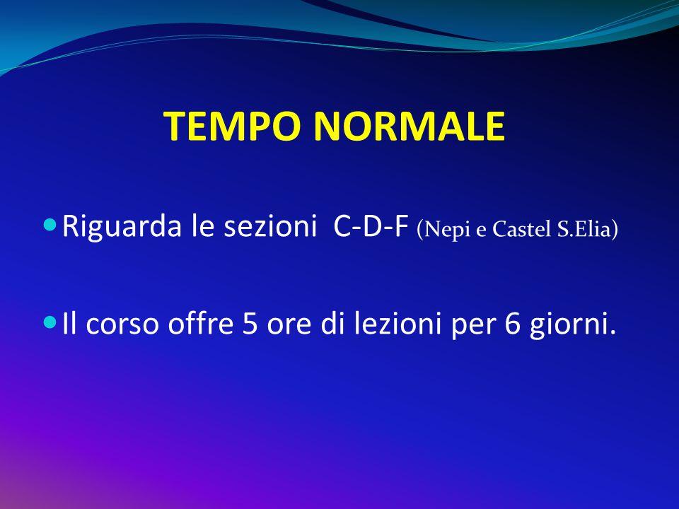 TEMPO NORMALE Riguarda le sezioni C-D-F (Nepi e Castel S.Elia) Il corso offre 5 ore di lezioni per 6 giorni.