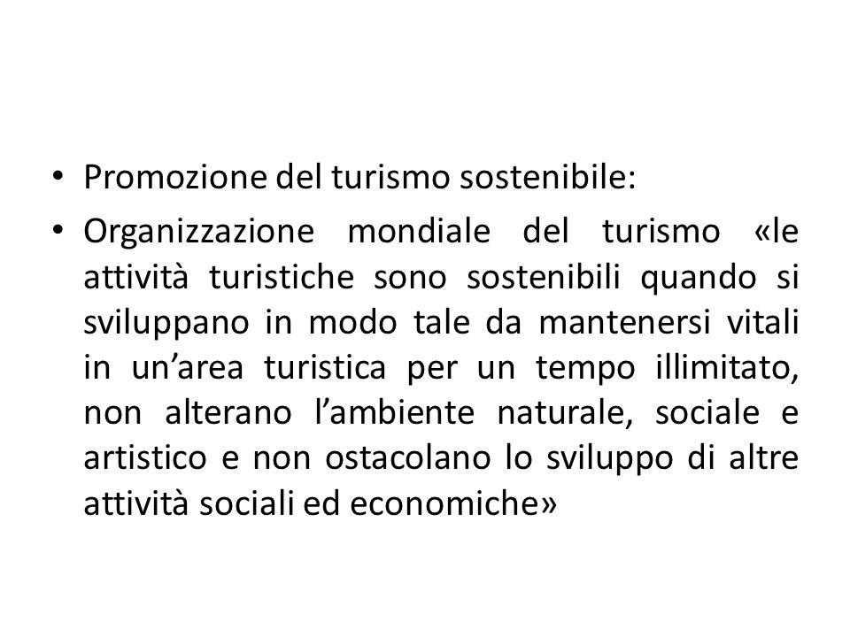 Promozione del turismo sostenibile: Organizzazione mondiale del turismo «le attività turistiche sono sostenibili quando si sviluppano in modo tale da