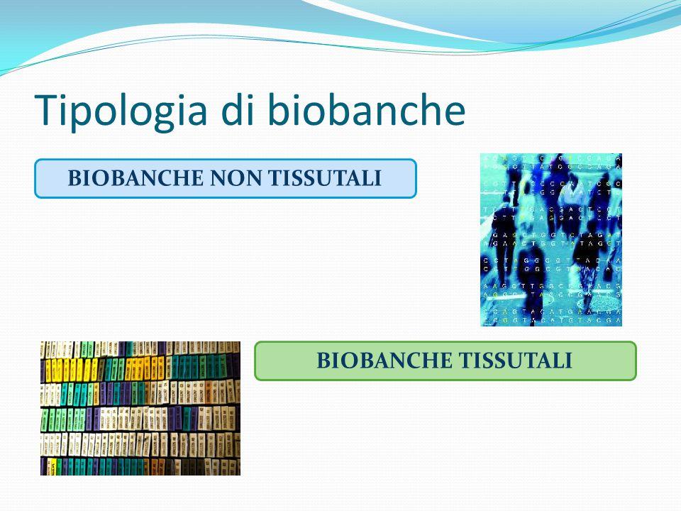 Tipologia di biobanche BIOBANCHE NON TISSUTALI BIOBANCHE TISSUTALI