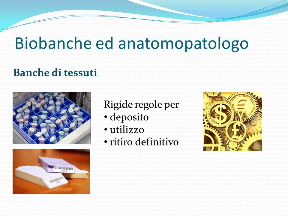 Banche di tessuti Biobanche ed anatomopatologo Rigide regole per deposito utilizzo ritiro definitivo