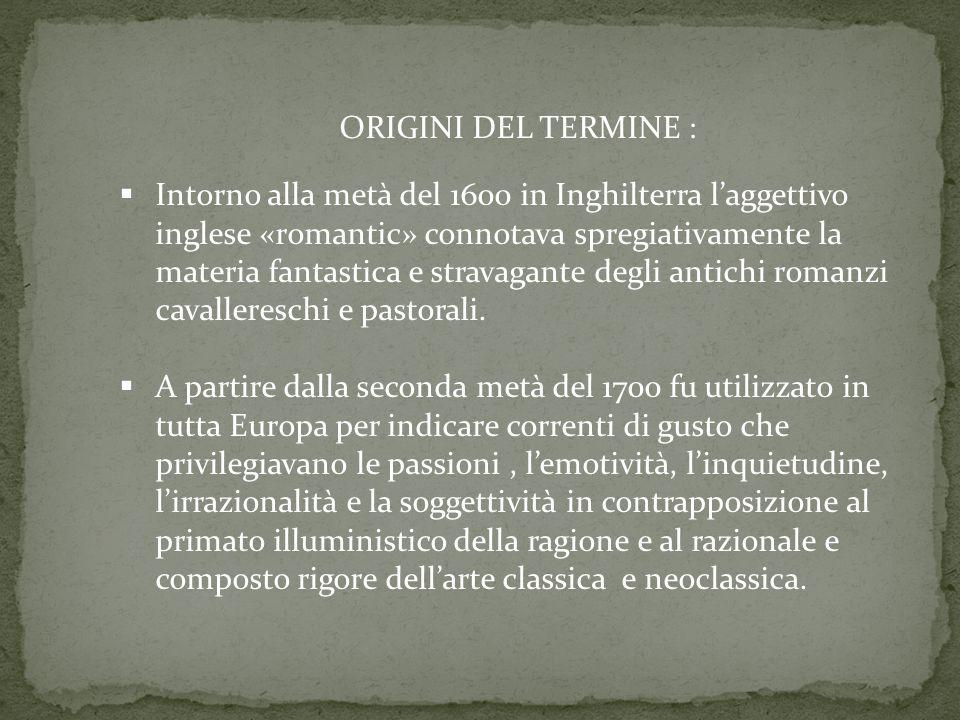 ORIGINI DEL TERMINE :  Intorno alla metà del 1600 in Inghilterra l'aggettivo inglese «romantic» connotava spregiativamente la materia fantastica e st