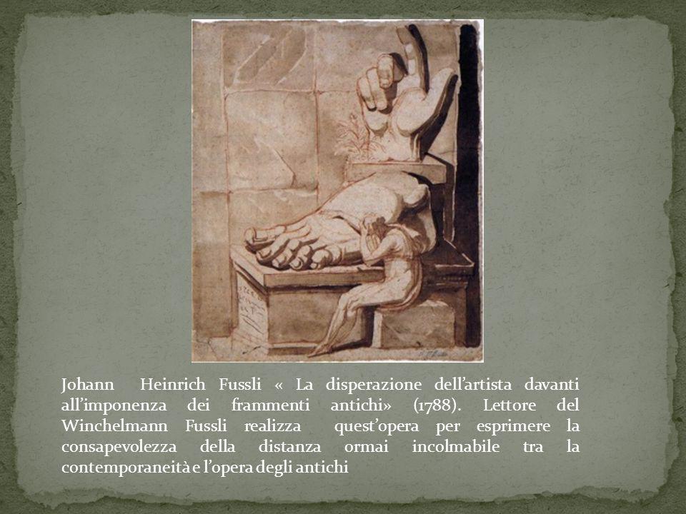 Johann Heinrich Fussli « La disperazione dell'artista davanti all'imponenza dei frammenti antichi» (1788). Lettore del Winchelmann Fussli realizza que