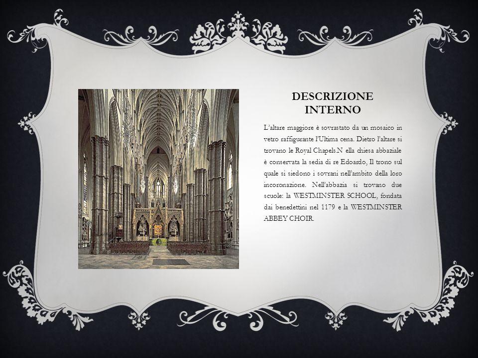 DESCRIZIONE INTERNO L'altare maggiore è sovrastato da un mosaico in vetro raffigurante l'Ultima cena. Dietro l'altare si trovano le Royal Chapels.N el